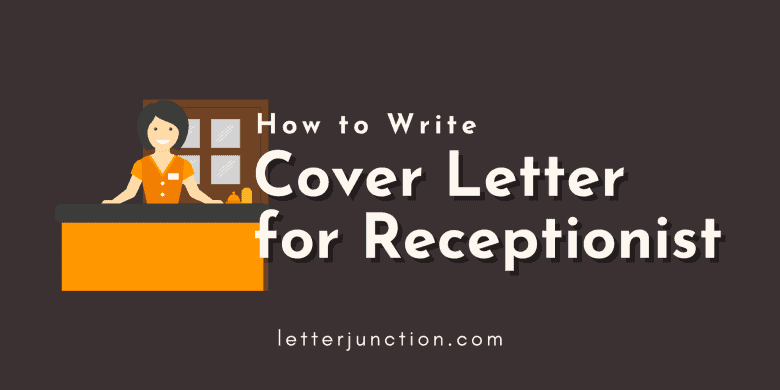 how to write cover letter for receptionist