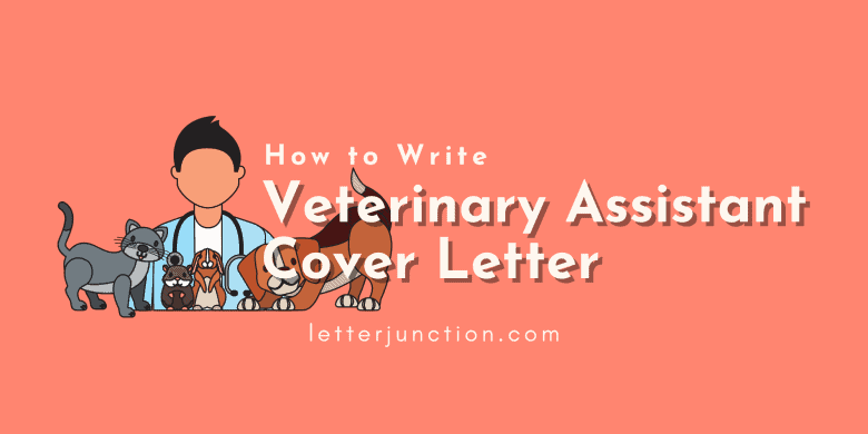 How to write a Veterinary Assistant Cover Letter