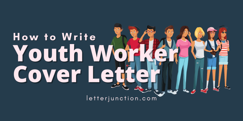 how to write a youth worker cover letter