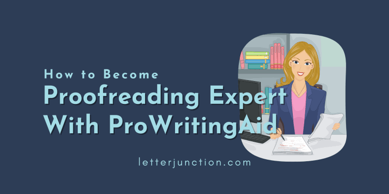 how to become proofreading expert with prowritingaid